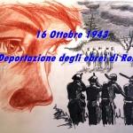 16 Ottobre 1943, Deportazione degli ebrei di Roma, giornata del ricordo.