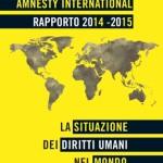 Diritti umani – Rapporto Amnesty 2014-2015: situazione terribile. Vergognosa e inefficace la risposta globale